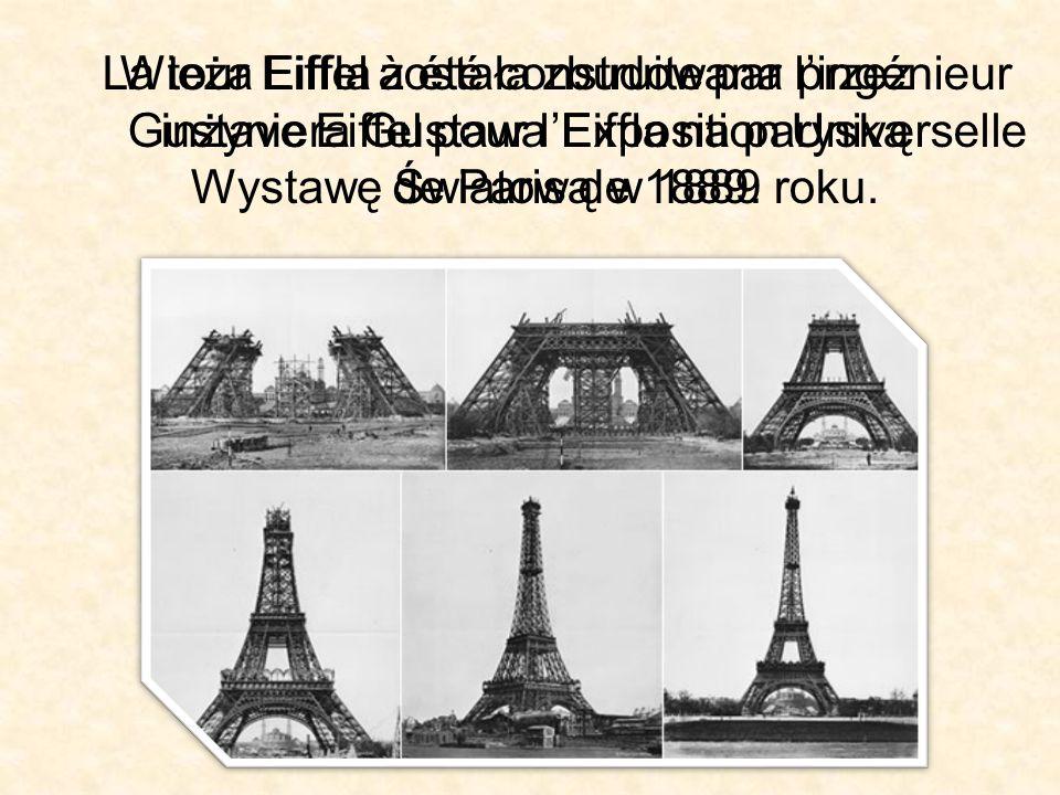 Wieża Eiffla została zbudowana przez inżyniera Gustawa Eiffla na paryską Wystawę Światową w 1889 roku.