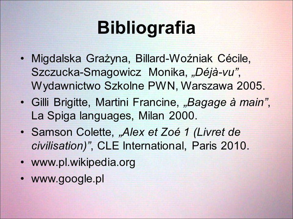 """Bibliografia Migdalska Grażyna, Billard-Woźniak Cécile, Szczucka-Smagowicz Monika, """"Déjà-vu , Wydawnictwo Szkolne PWN, Warszawa 2005."""