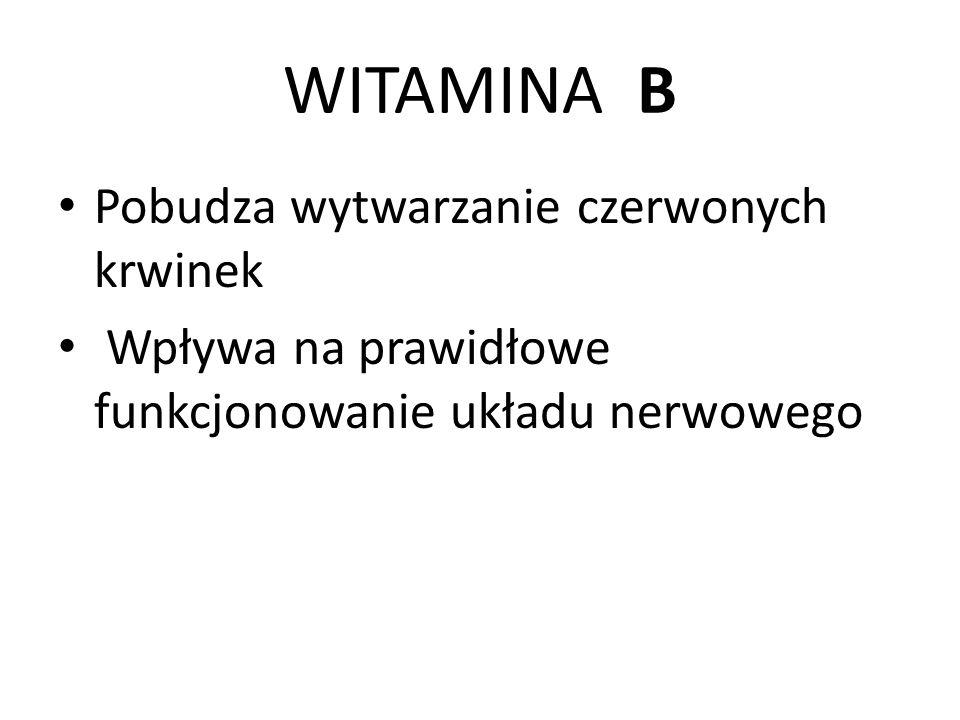 WITAMINA B Pobudza wytwarzanie czerwonych krwinek