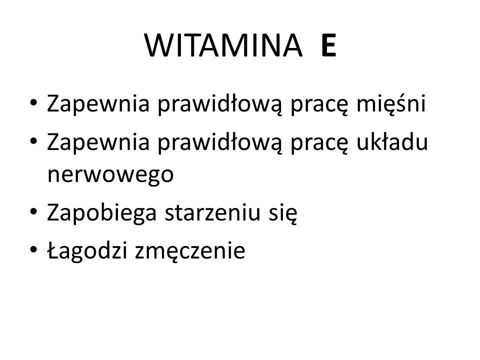 WITAMINA E Zapewnia prawidłową pracę mięśni