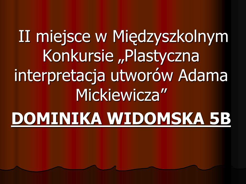 """II miejsce w Międzyszkolnym Konkursie """"Plastyczna interpretacja utworów Adama Mickiewicza DOMINIKA WIDOMSKA 5B"""