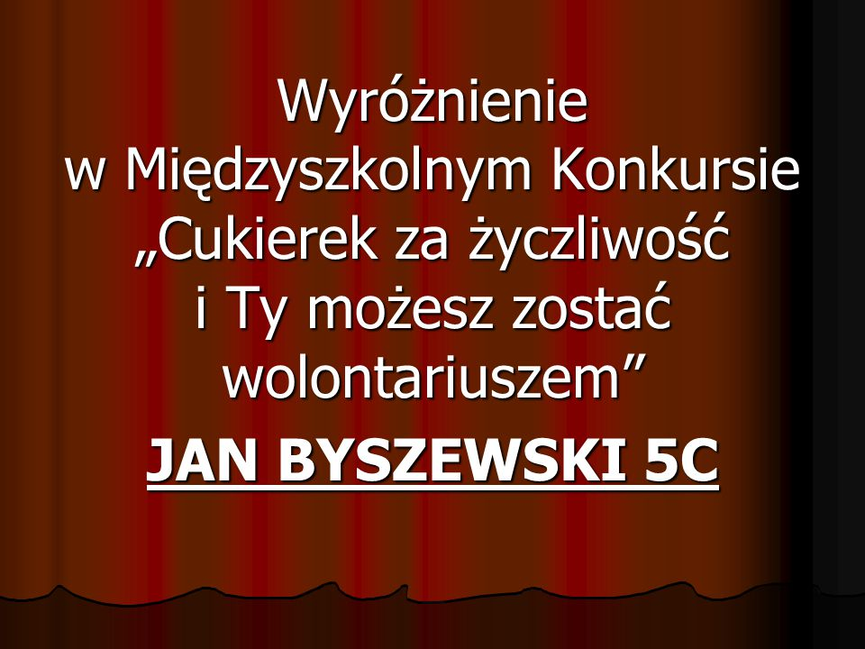 """Wyróżnienie w Międzyszkolnym Konkursie """"Cukierek za życzliwość i Ty możesz zostać wolontariuszem JAN BYSZEWSKI 5C"""