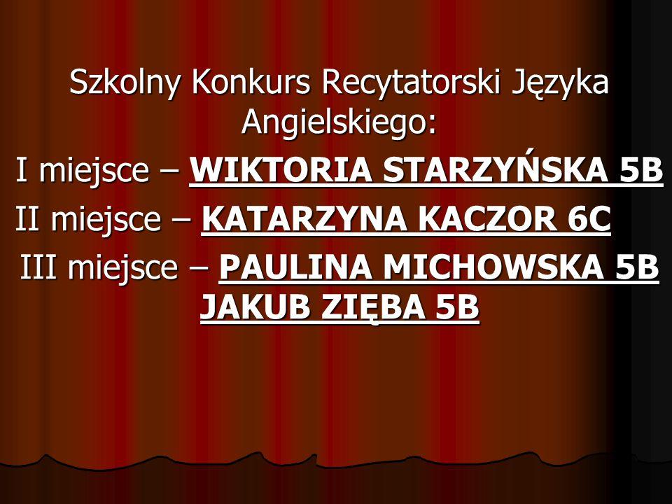 Szkolny Konkurs Recytatorski Języka Angielskiego: I miejsce – WIKTORIA STARZYŃSKA 5B II miejsce – KATARZYNA KACZOR 6C III miejsce – PAULINA MICHOWSKA 5B JAKUB ZIĘBA 5B
