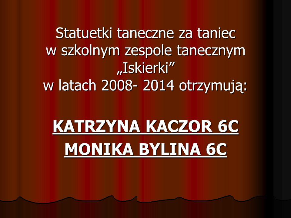 KATRZYNA KACZOR 6C MONIKA BYLINA 6C