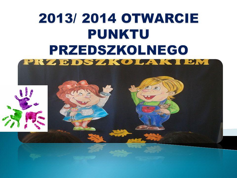 2013/ 2014 OTWARCIE PUNKTU PRZEDSZKOLNEGO