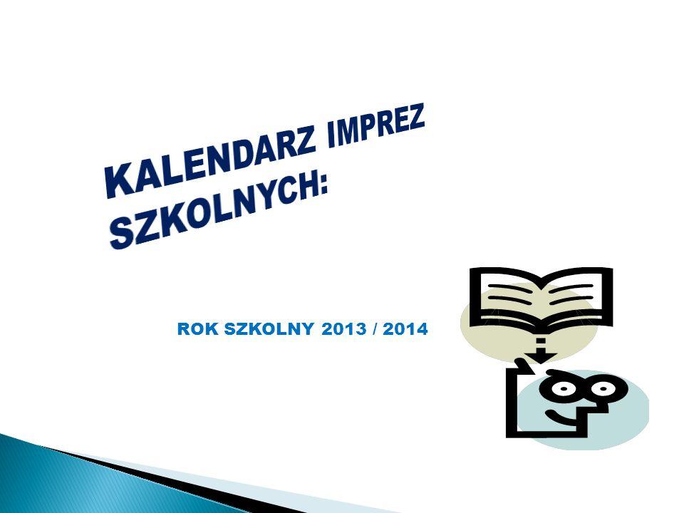 KALENDARZ IMPREZ SZKOLNYCH: ROK SZKOLNY 2013 / 2014
