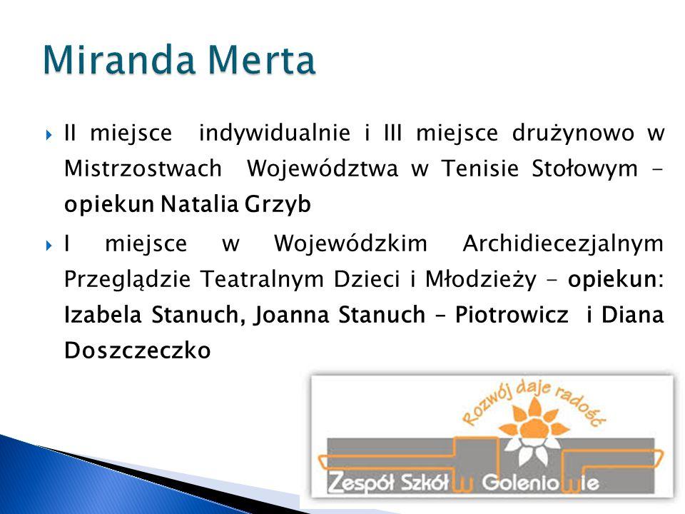 Miranda Merta II miejsce indywidualnie i III miejsce drużynowo w Mistrzostwach Województwa w Tenisie Stołowym - opiekun Natalia Grzyb.