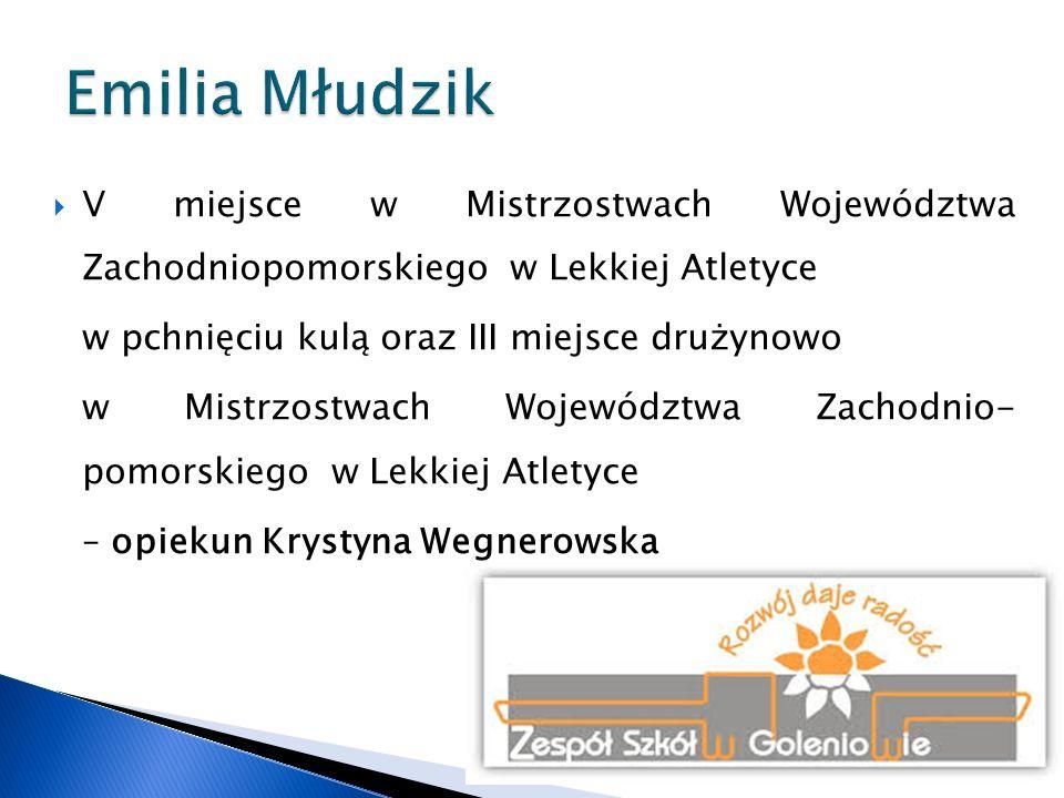 Emilia Młudzik V miejsce w Mistrzostwach Województwa Zachodniopomorskiego w Lekkiej Atletyce. w pchnięciu kulą oraz III miejsce drużynowo.