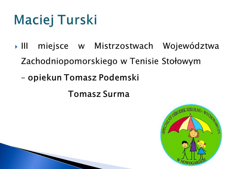 Maciej Turski III miejsce w Mistrzostwach Województwa Zachodniopomorskiego w Tenisie Stołowym. – opiekun Tomasz Podemski.