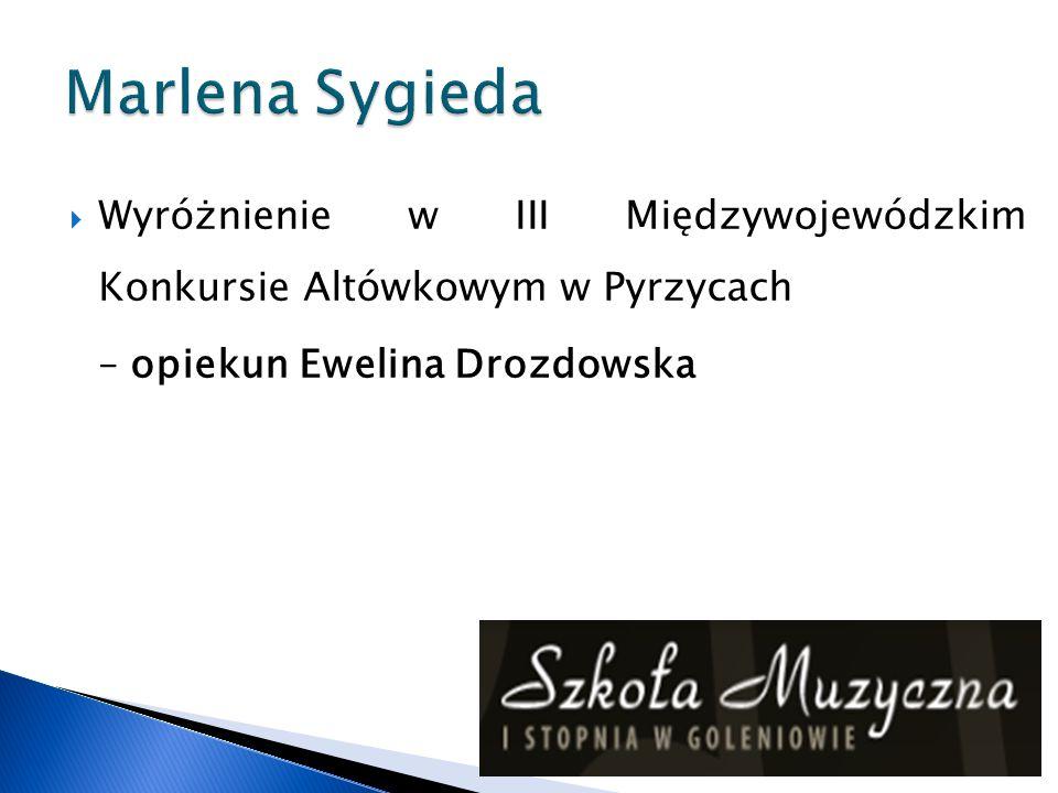 Marlena Sygieda Wyróżnienie w III Międzywojewódzkim Konkursie Altówkowym w Pyrzycach.