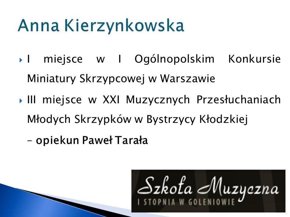 Anna Kierzynkowska I miejsce w I Ogólnopolskim Konkursie Miniatury Skrzypcowej w Warszawie.