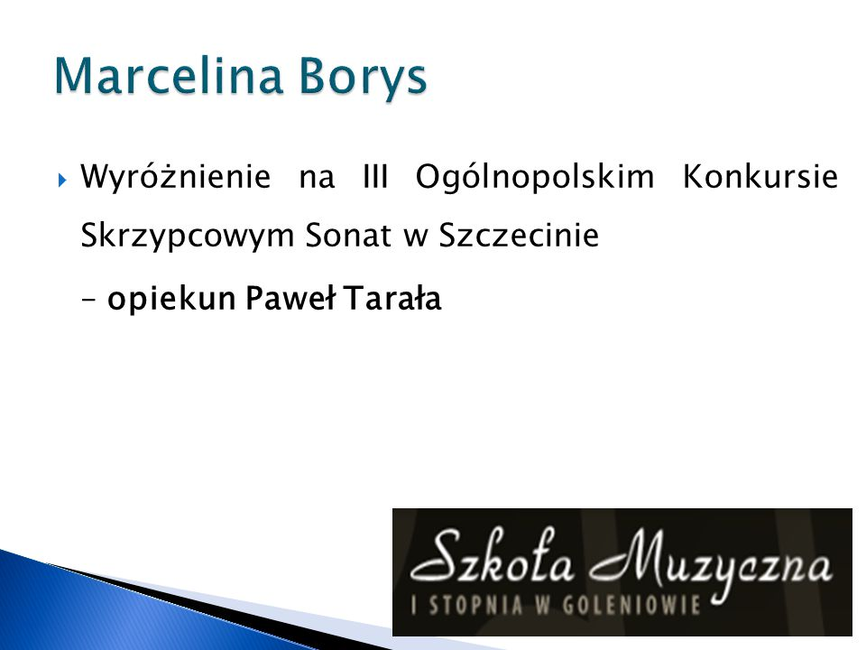 Marcelina Borys Wyróżnienie na III Ogólnopolskim Konkursie Skrzypcowym Sonat w Szczecinie.