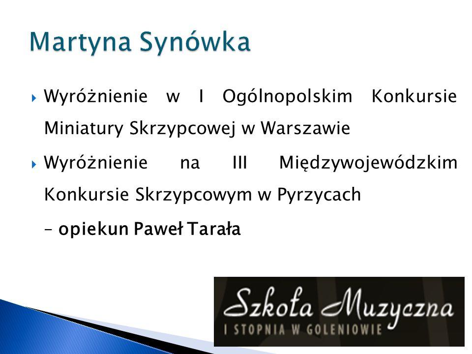 Martyna Synówka Wyróżnienie w I Ogólnopolskim Konkursie Miniatury Skrzypcowej w Warszawie.