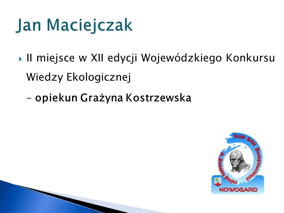 Jan Maciejczak II miejsce w XII edycji Wojewódzkiego Konkursu Wiedzy Ekologicznej.