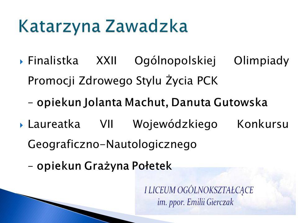 Katarzyna Zawadzka Finalistka XXII Ogólnopolskiej Olimpiady Promocji Zdrowego Stylu Życia PCK. – opiekun Jolanta Machut, Danuta Gutowska.