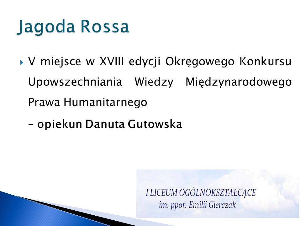 Jagoda Rossa V miejsce w XVIII edycji Okręgowego Konkursu Upowszechniania Wiedzy Międzynarodowego Prawa Humanitarnego.