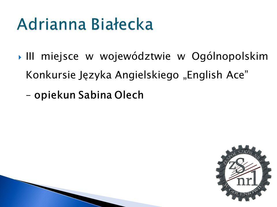 """Adrianna Białecka III miejsce w województwie w Ogólnopolskim Konkursie Języka Angielskiego """"English Ace"""