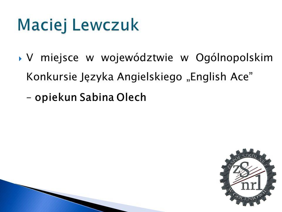 """Maciej Lewczuk V miejsce w województwie w Ogólnopolskim Konkursie Języka Angielskiego """"English Ace"""