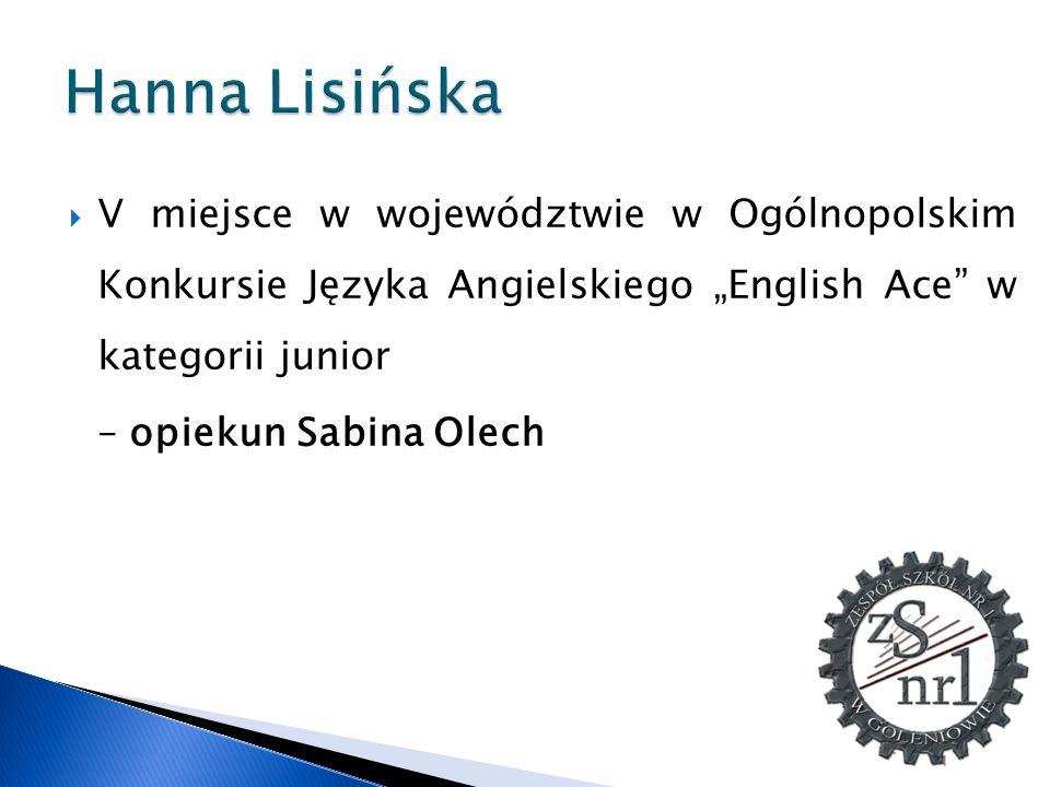 """Hanna Lisińska V miejsce w województwie w Ogólnopolskim Konkursie Języka Angielskiego """"English Ace w kategorii junior."""