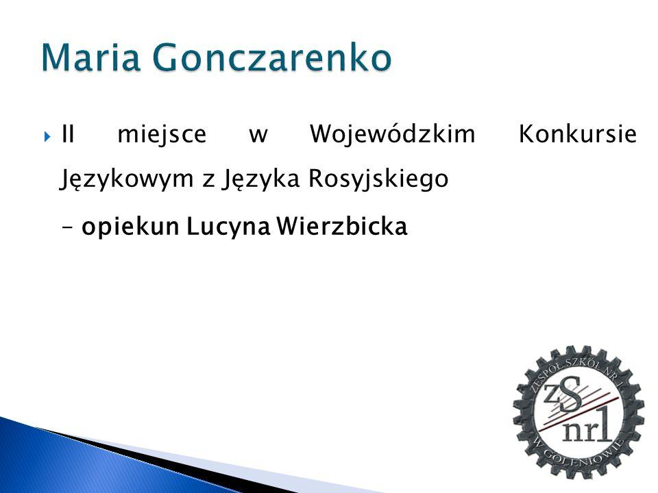 Maria Gonczarenko II miejsce w Wojewódzkim Konkursie Językowym z Języka Rosyjskiego.