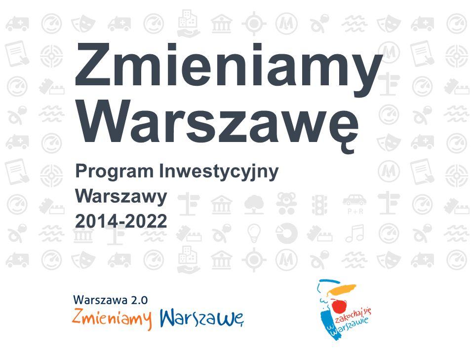 Zmieniamy Warszawę Program Inwestycyjny Warszawy 2014-2022