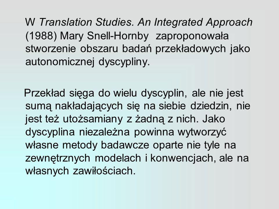 W Translation Studies. An Integrated Approach (1988) Mary Snell-Hornby zaproponowała stworzenie obszaru badań przekładowych jako autonomicznej dyscypliny.