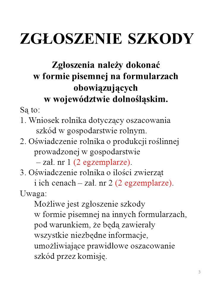 ZGŁOSZENIE SZKODY Zgłoszenia należy dokonać w formie pisemnej na formularzach obowiązujących w województwie dolnośląskim.