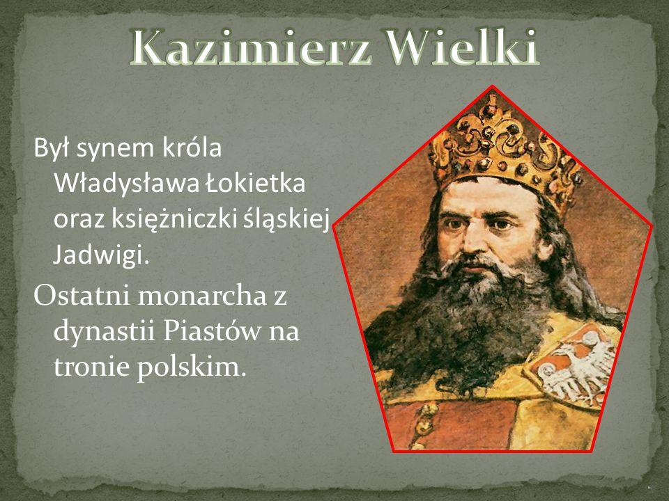 Kazimierz Wielki Był synem króla Władysława Łokietka oraz księżniczki śląskiej Jadwigi.