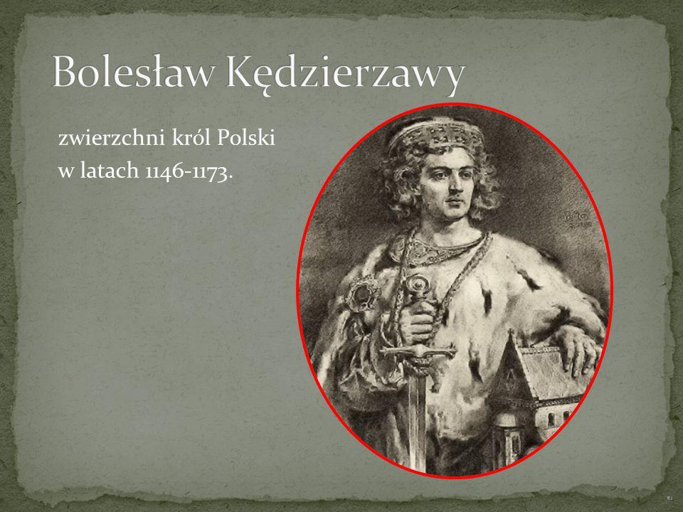 Bolesław Kędzierzawy zwierzchni król Polski w latach 1146-1173.