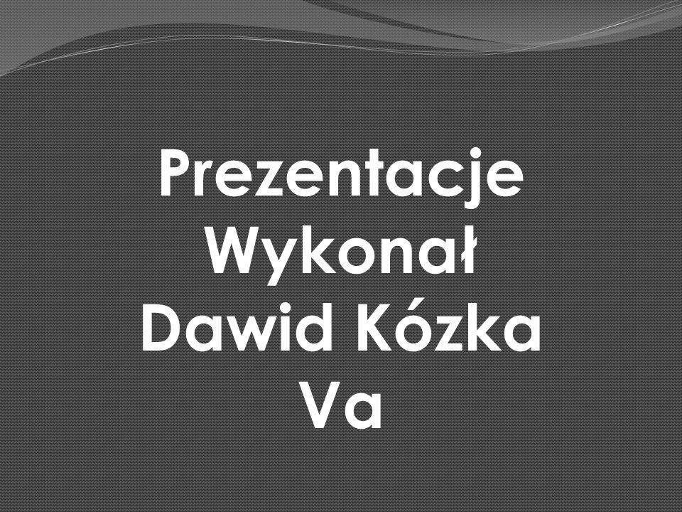 Prezentacje Wykonał Dawid Kózka Va
