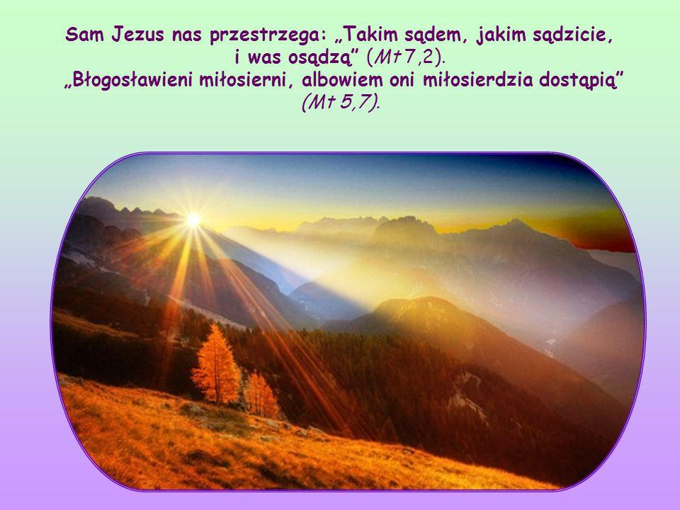 """Sam Jezus nas przestrzega: """"Takim sądem, jakim sądzicie, i was osądzą (Mt 7,2)."""