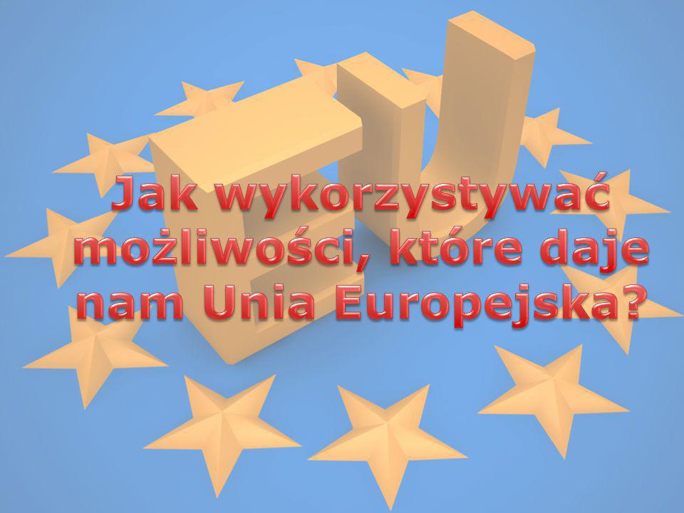 Jak wykorzystywać możliwości, które daje nam Unia Europejska