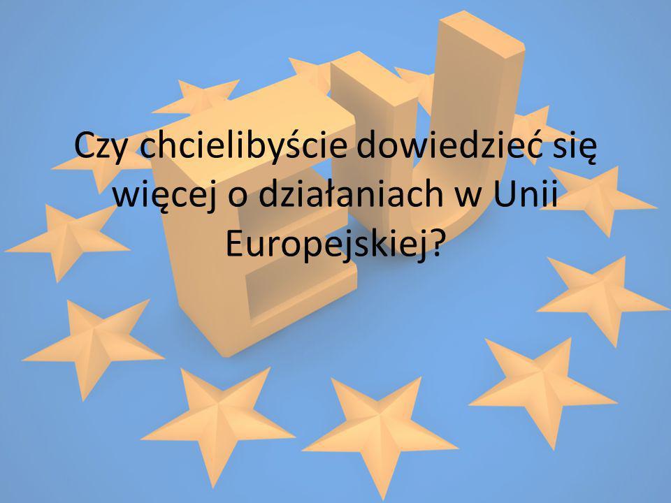 Czy chcielibyście dowiedzieć się więcej o działaniach w Unii Europejskiej