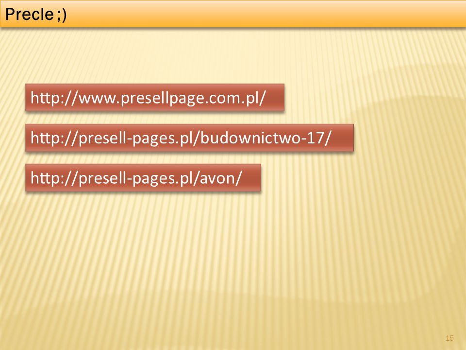 Precle ;) http://www.presellpage.com.pl/ http://presell-pages.pl/budownictwo-17/ http://presell-pages.pl/avon/