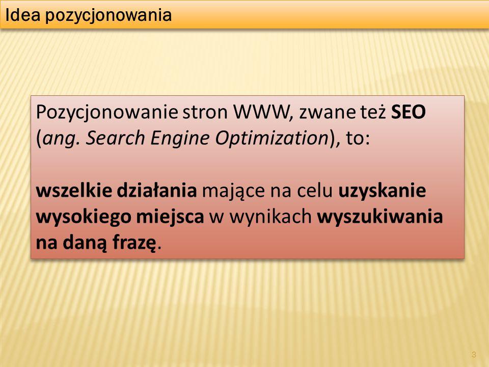 Idea pozycjonowania Pozycjonowanie stron WWW, zwane też SEO (ang. Search Engine Optimization), to: