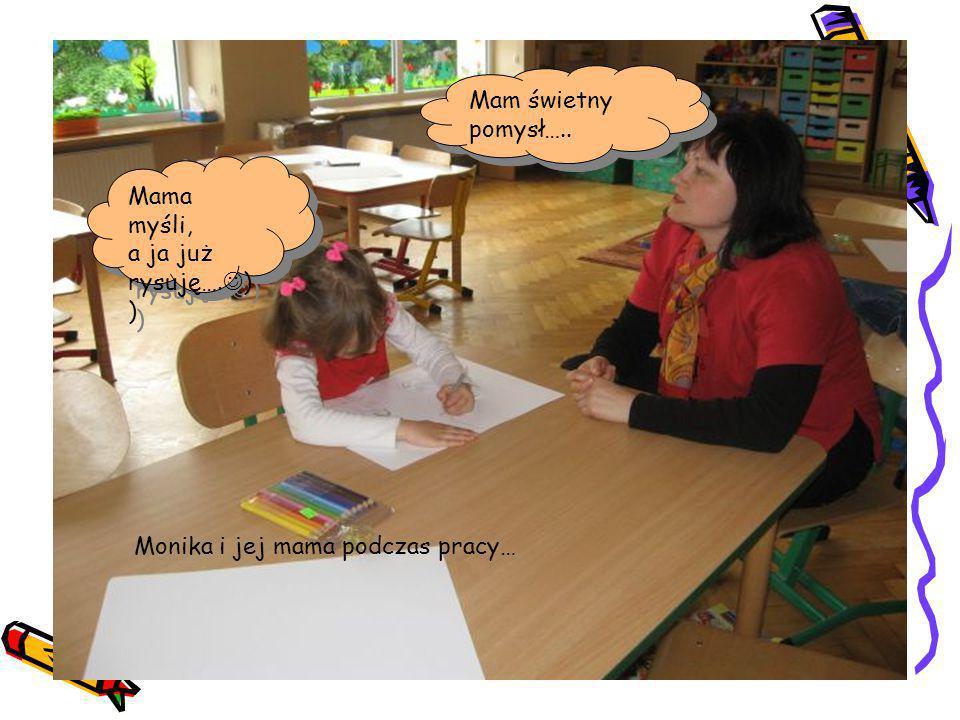 Mam świetny pomysł….. Mama myśli, a ja już rysuję….)) Monika i jej mama podczas pracy…