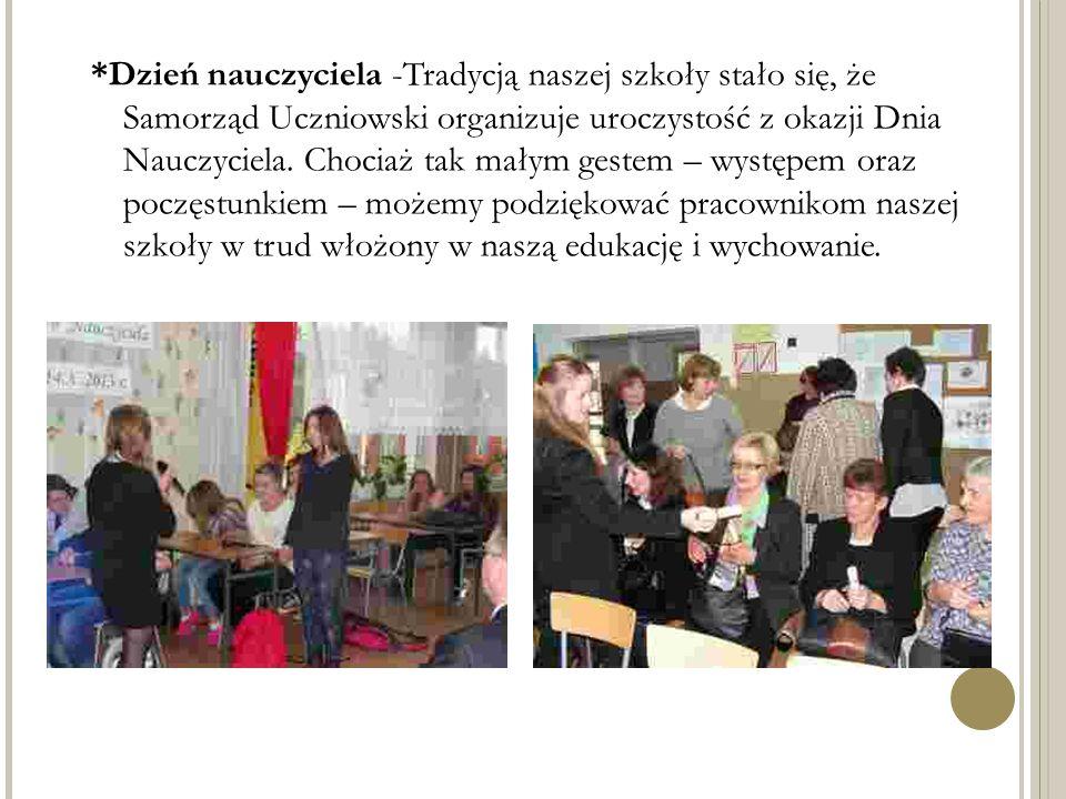*Dzień nauczyciela -Tradycją naszej szkoły stało się, że Samorząd Uczniowski organizuje uroczystość z okazji Dnia Nauczyciela.