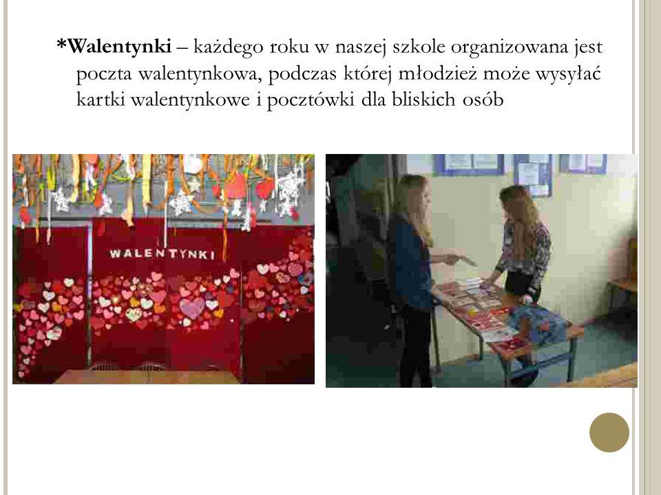 *Walentynki – każdego roku w naszej szkole organizowana jest poczta walentynkowa, podczas której młodzież może wysyłać kartki walentynkowe i pocztówki dla bliskich osób
