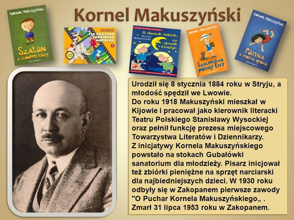 Kornel Makuszyński Urodził się 8 stycznia 1884 roku w Stryju, a młodość spędził we Lwowie.