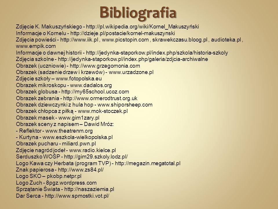 Bibliografia Zdjęcie K. Makuszyńskiego - http://pl.wikipedia.org/wiki/Kornel_Makuszyński.