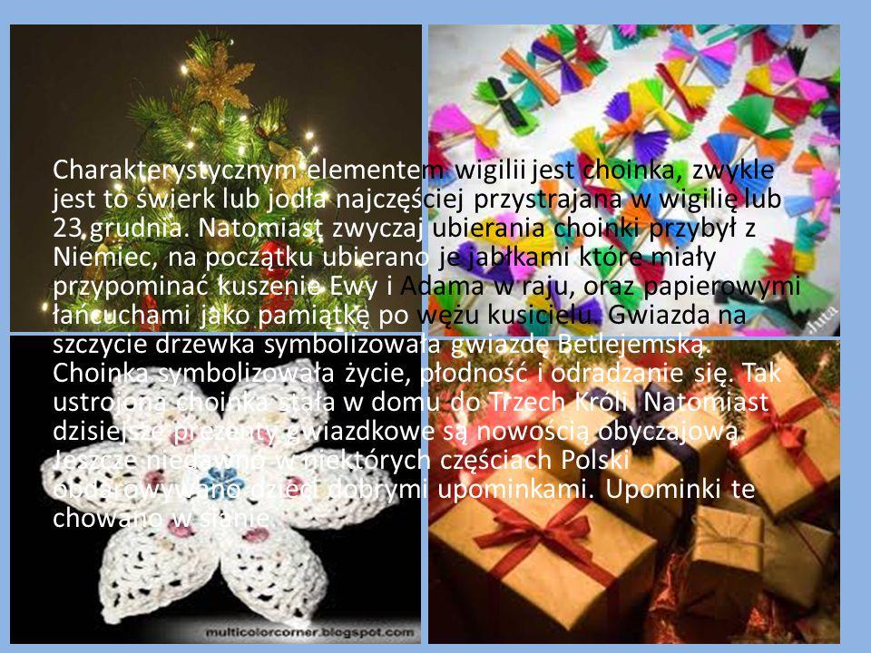 Charakterystycznym elementem wigilii jest choinka, zwykle jest to świerk lub jodła najczęściej przystrajana w wigilię lub 23 grudnia.