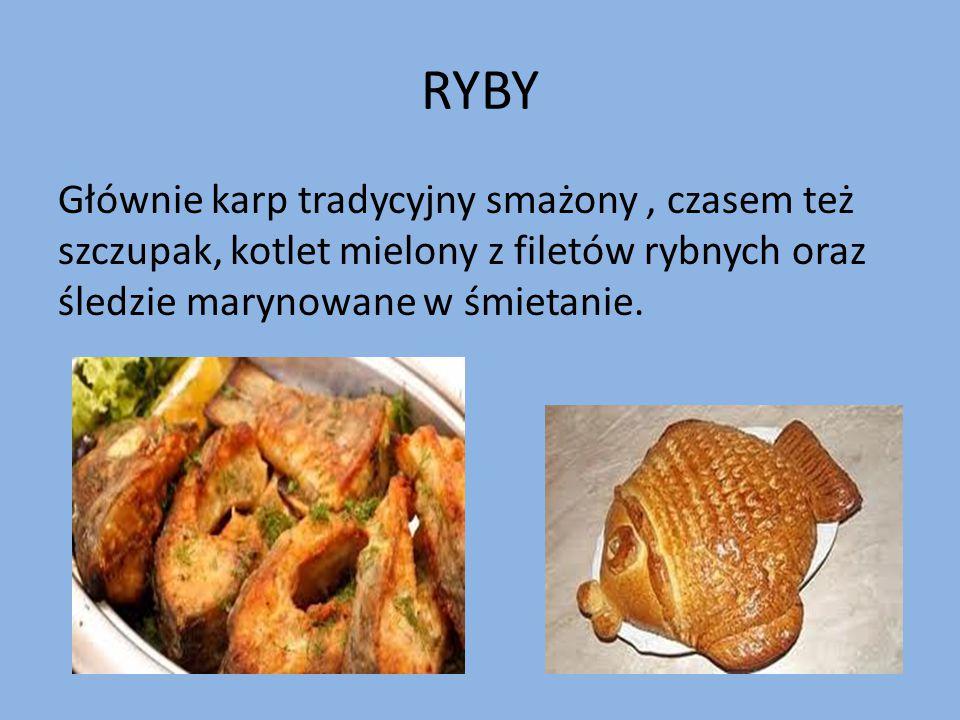 RYBY Głównie karp tradycyjny smażony , czasem też szczupak, kotlet mielony z filetów rybnych oraz śledzie marynowane w śmietanie.