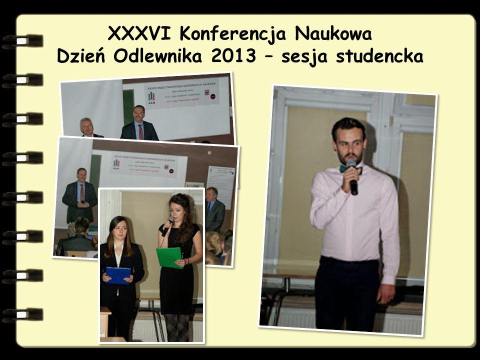 XXXVI Konferencja Naukowa Dzień Odlewnika 2013 – sesja studencka