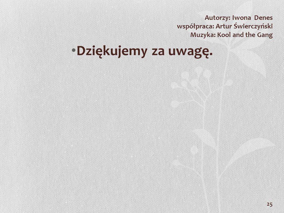Autorzy: Iwona Denes współpraca: Artur Świerczyński Muzyka: Kool and the Gang