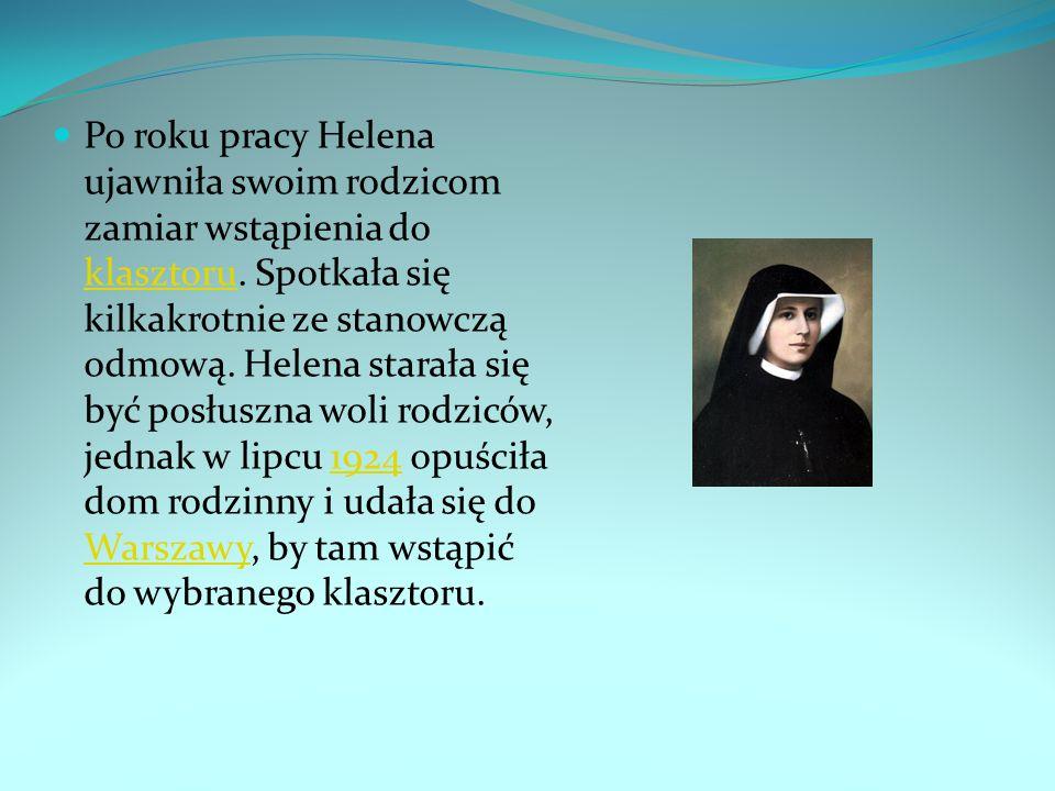 Po roku pracy Helena ujawniła swoim rodzicom zamiar wstąpienia do klasztoru.
