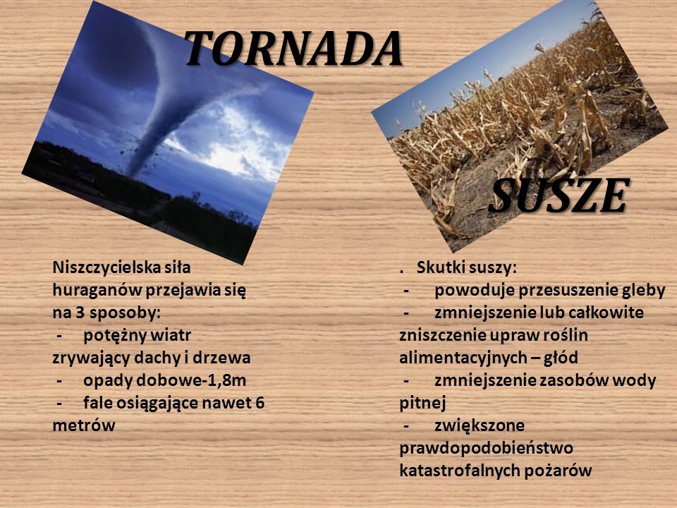 TORNADA SUSZE. Niszczycielska siła huraganów przejawia się na 3 sposoby: - potężny wiatr zrywający dachy i drzewa.