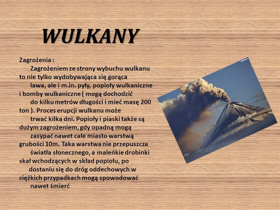 Zagrożenia : Zagrożeniem ze strony wybuchu wulkanu to nie tylko wydobywająca się gorąca.