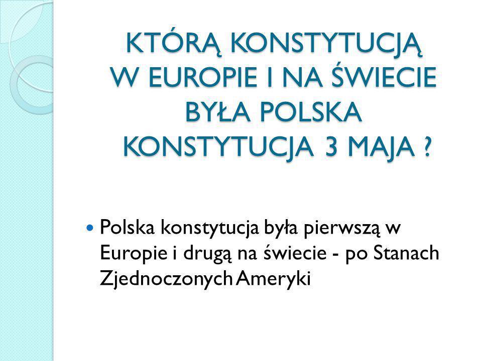 KTÓRĄ KONSTYTUCJĄ W EUROPIE I NA ŚWIECIE BYŁA POLSKA KONSTYTUCJA 3 MAJA