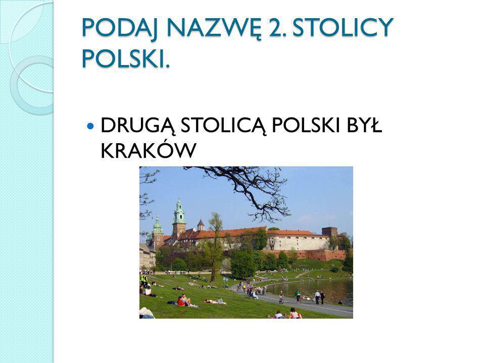 PODAJ NAZWĘ 2. STOLICY POLSKI.