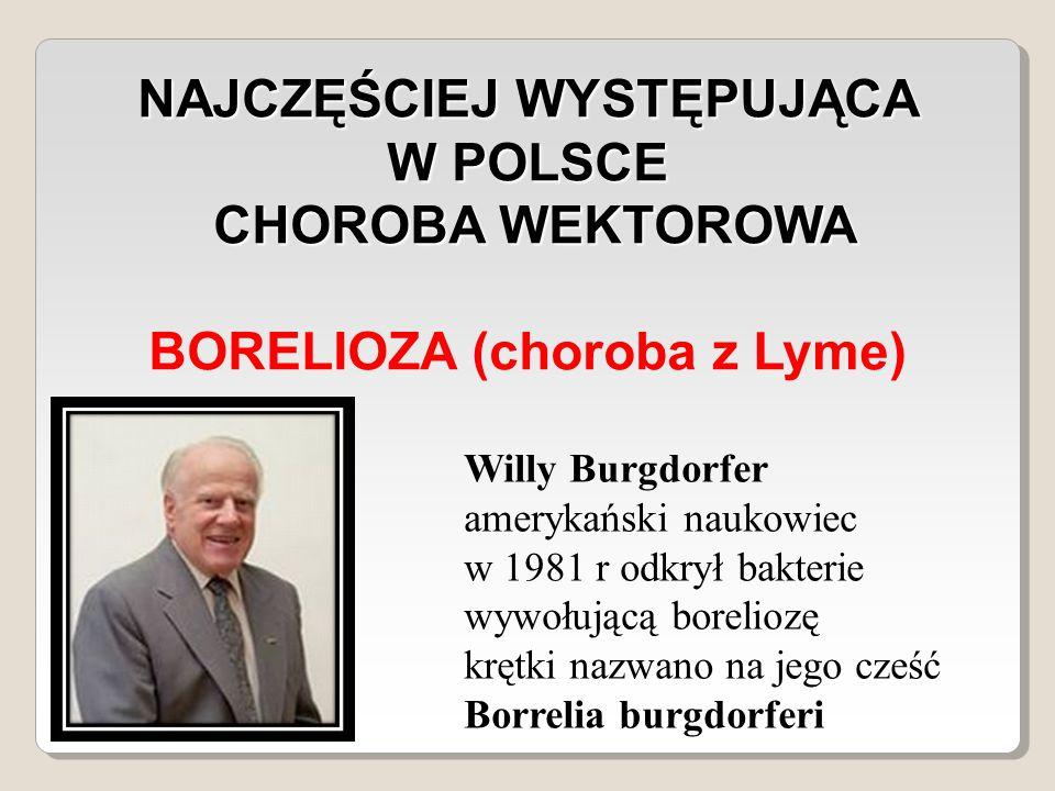 NAJCZĘŚCIEJ WYSTĘPUJĄCA W POLSCE BORELIOZA (choroba z Lyme)